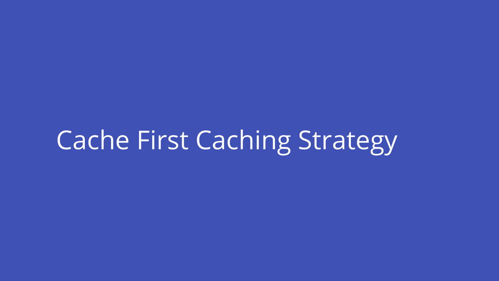 Cache First Caching Strategy