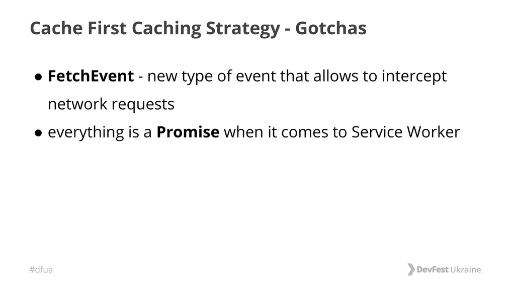 #dfua Cache First Caching Strategy - Gotchas ● ...
