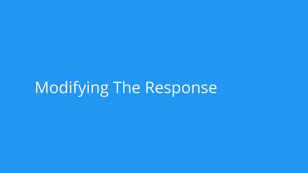 Modifying The Response