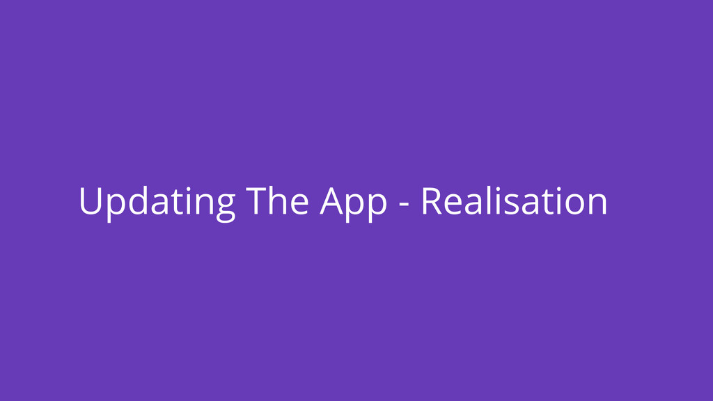 Updating The App - Realisation