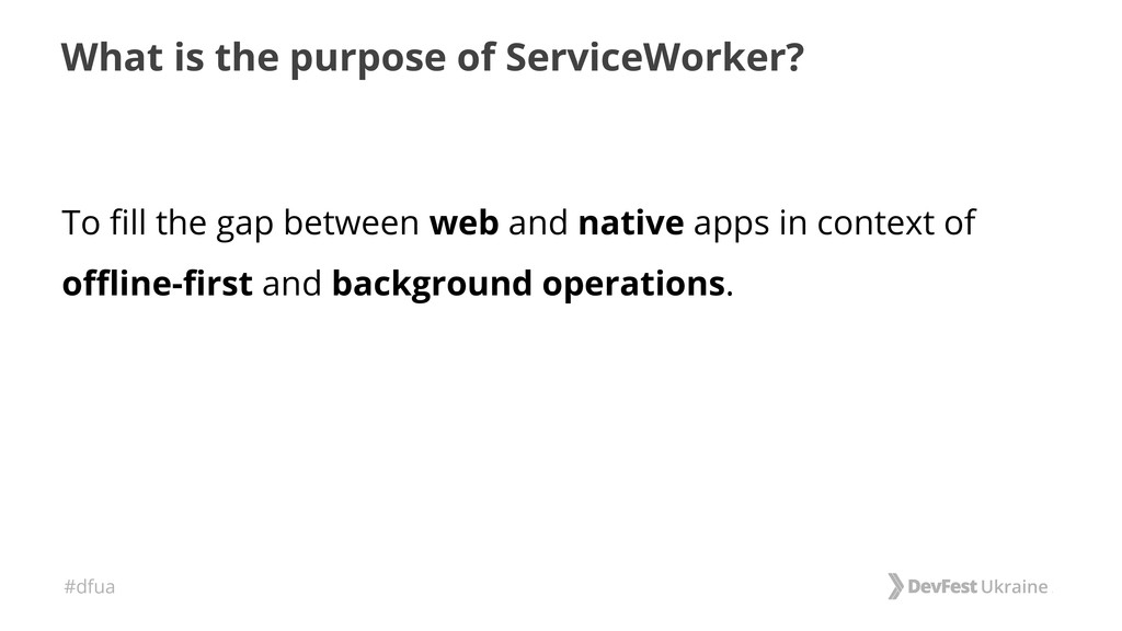 #dfua What is the purpose of ServiceWorker? To ...