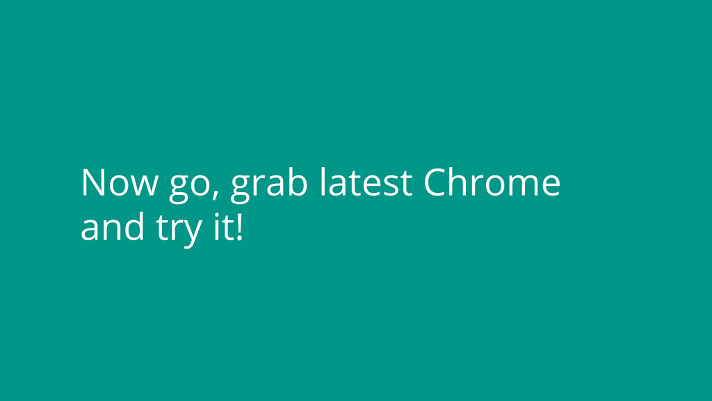 Now go, grab latest Chrome and try it!
