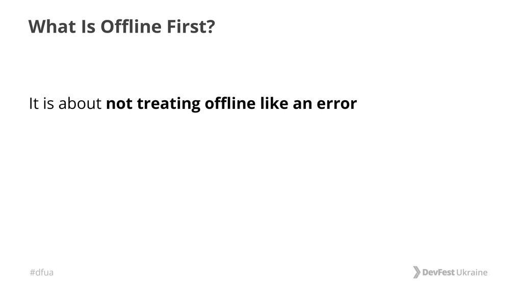 #dfua What Is Offline First? It is about not tr...