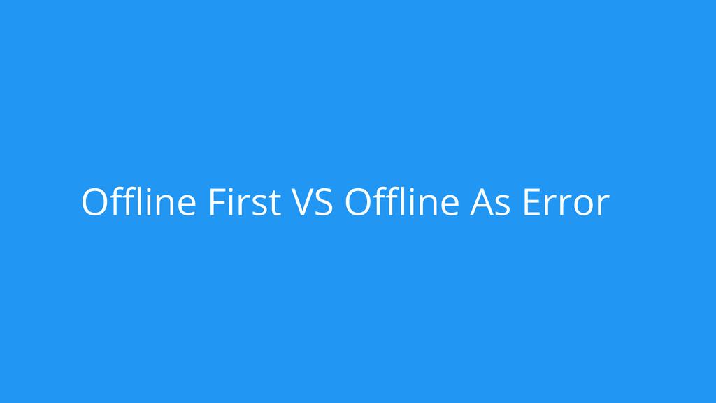 Offline First VS Offline As Error