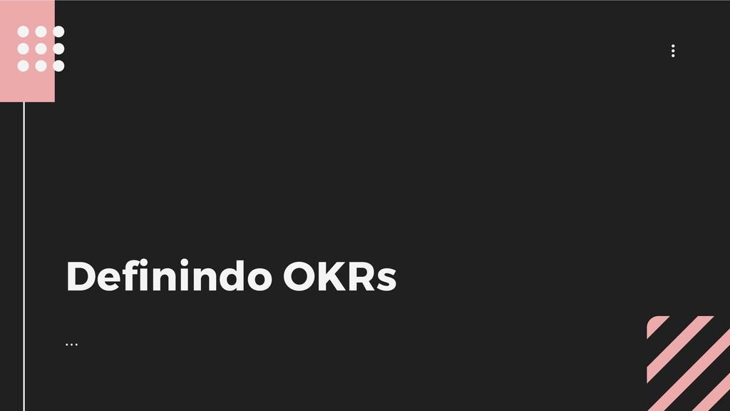 ... ... Definindo OKRs