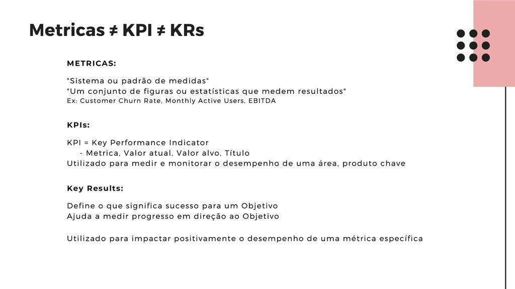 Metricas ≠ KPI ≠ KRs METRICAS: KPIs: Key Result...