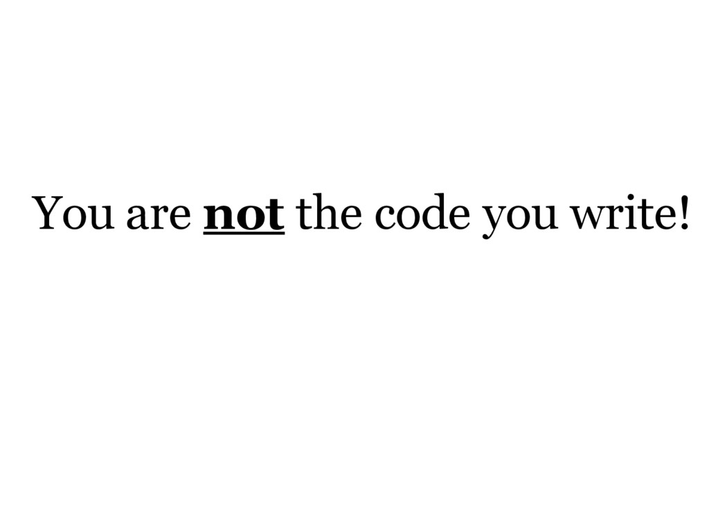 You are not the code you write!