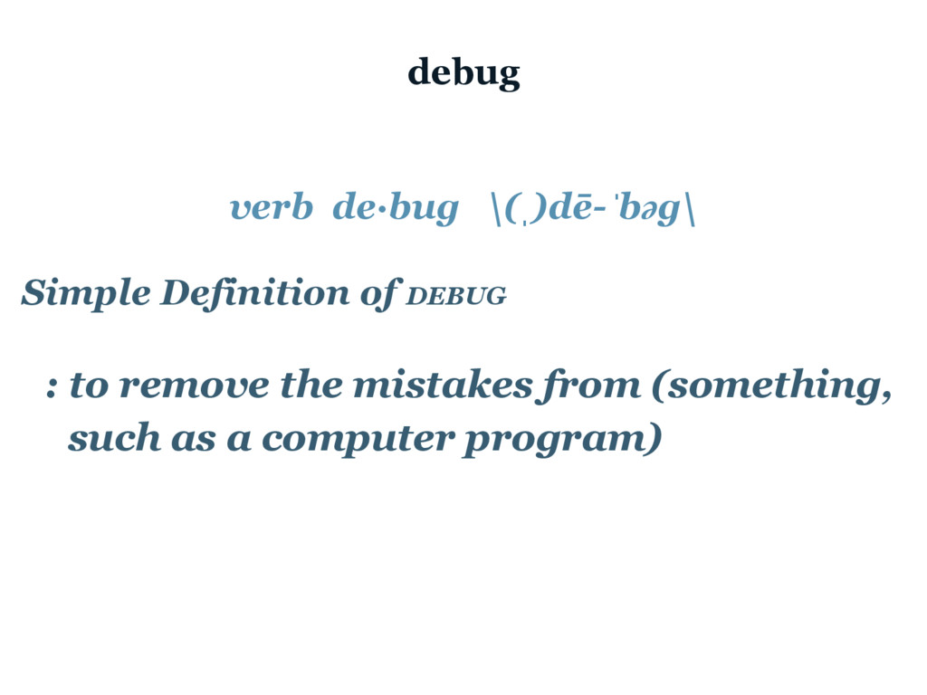 debug verb de·bug \(ˌ)dē-ˈbəg\ Simple Definitio...