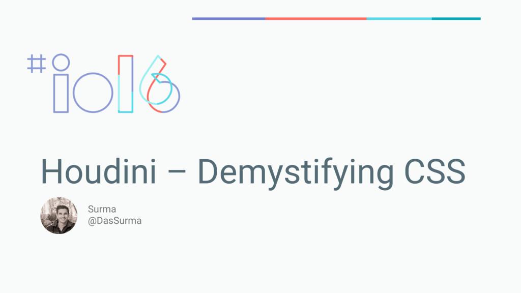 Houdini – Demystifying CSS Surma @DasSurma