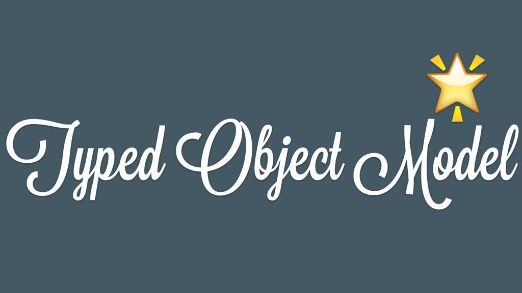 Typed Object Model