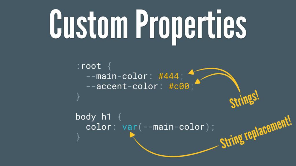 Custom Properties :root { --main-color: #444; -...