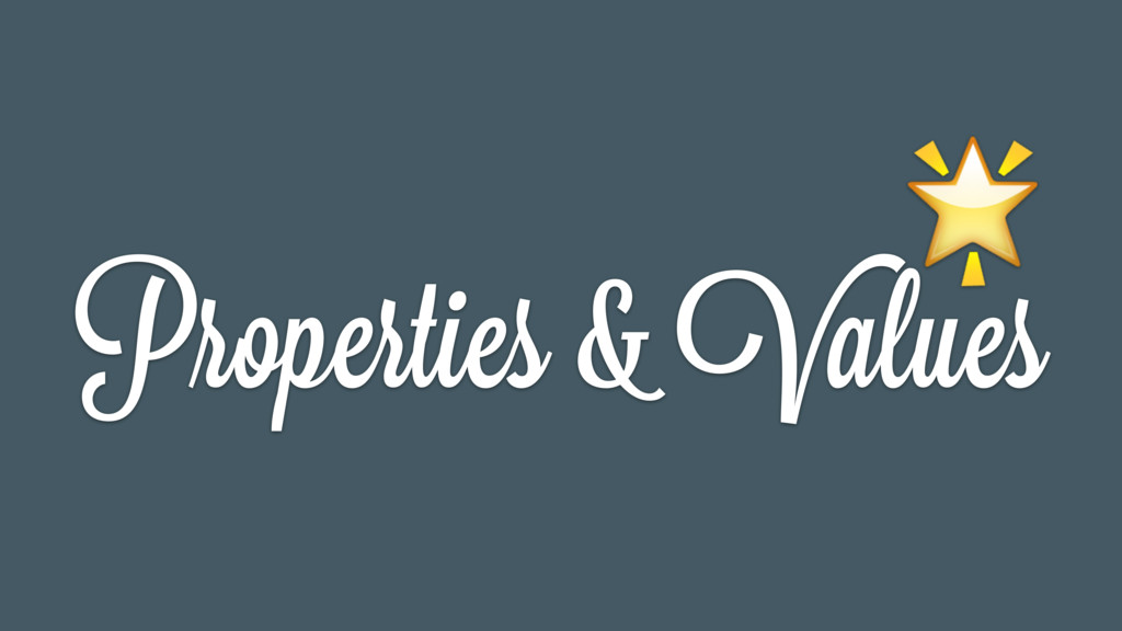 Properties & Values