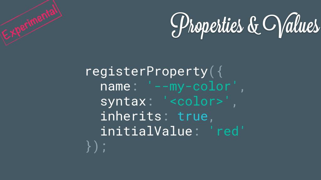 Properties & Values registerProperty({ name: '-...