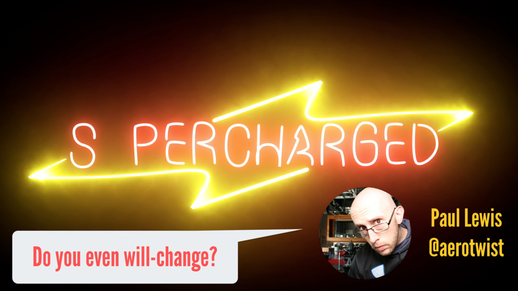 Do you even will-change? Paul Lewis @aerotwist