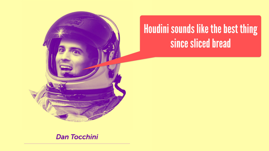 Houdini sounds like the best thing since sliced...