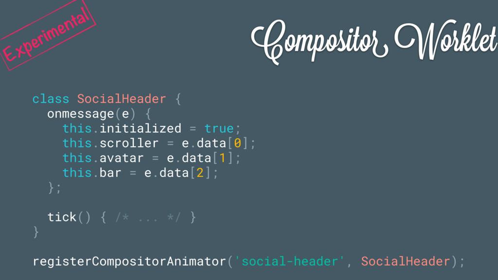 Compositor Worklet class SocialHeader { onmessa...