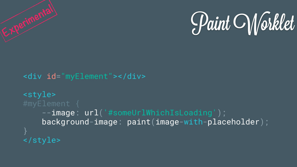 """Paint Worklet <div id=""""myElement""""></div> <style..."""