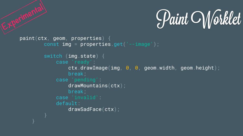 Paint Worklet paint(ctx, geom, properties) { co...