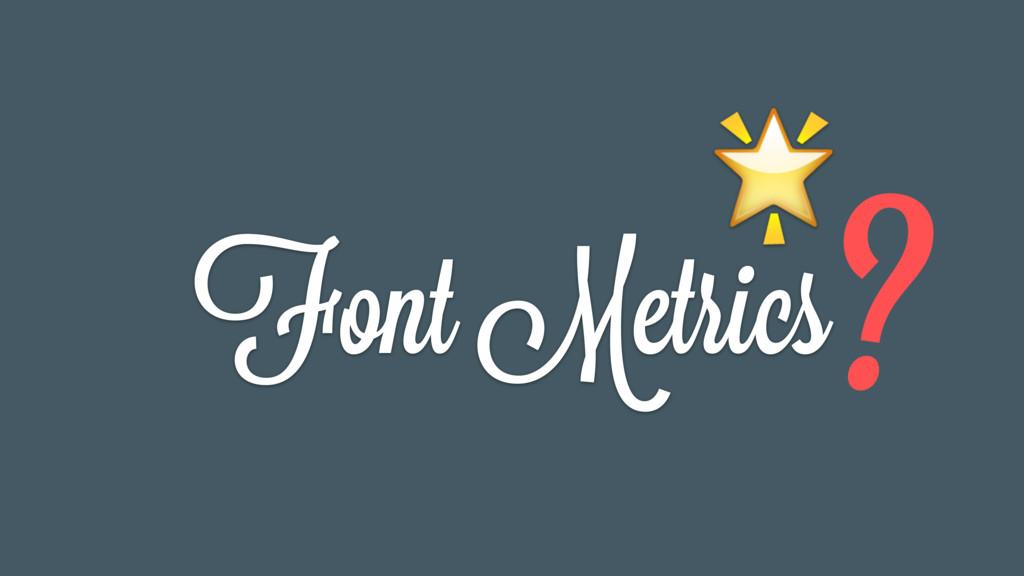 Font Metrics  ?