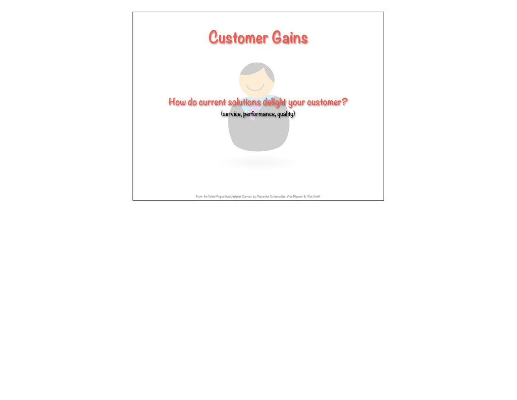 Customer Gains How do current solutions delight...
