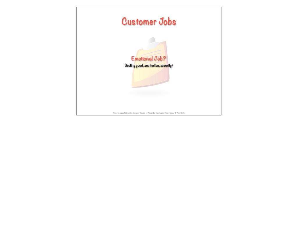 Customer Jobs Emotional Job? (feeling good, aes...