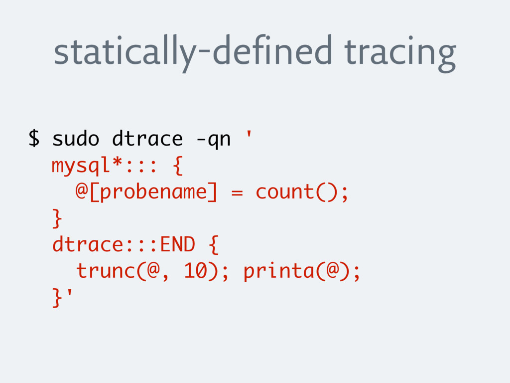 statically-defined tracing $ sudo dtrace -qn ' ...