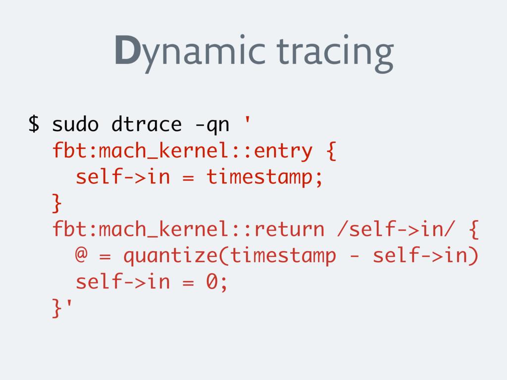 Dynamic tracing $ sudo dtrace -qn ' fbt:mach_ke...