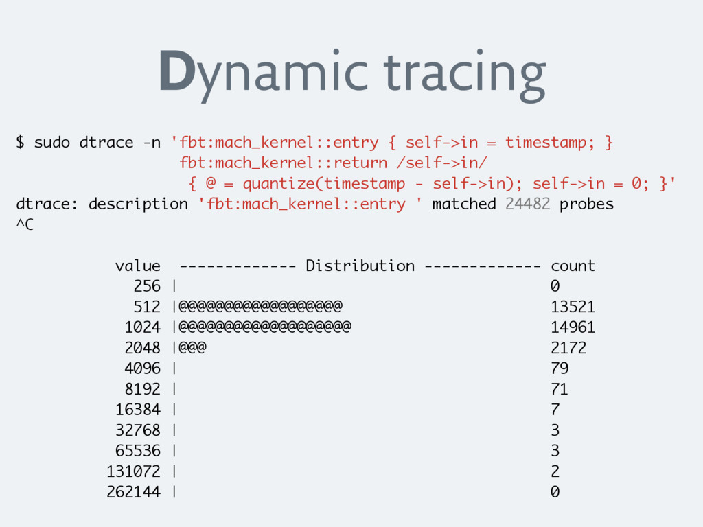 Dynamic tracing $ sudo dtrace -n 'fbt:mach_kern...
