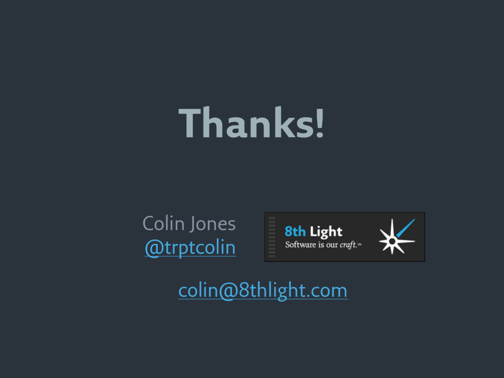 Thanks! Colin Jones @trptcolin colin@8thlight.c...
