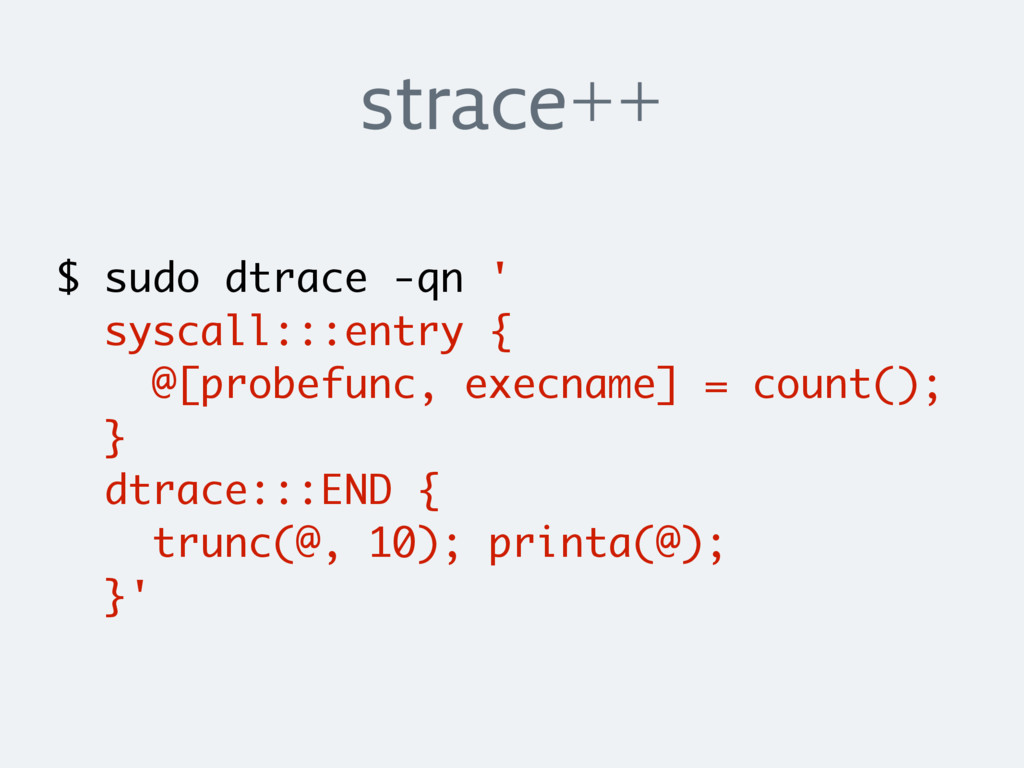 strace++ $ sudo dtrace -qn ' syscall:::entry { ...