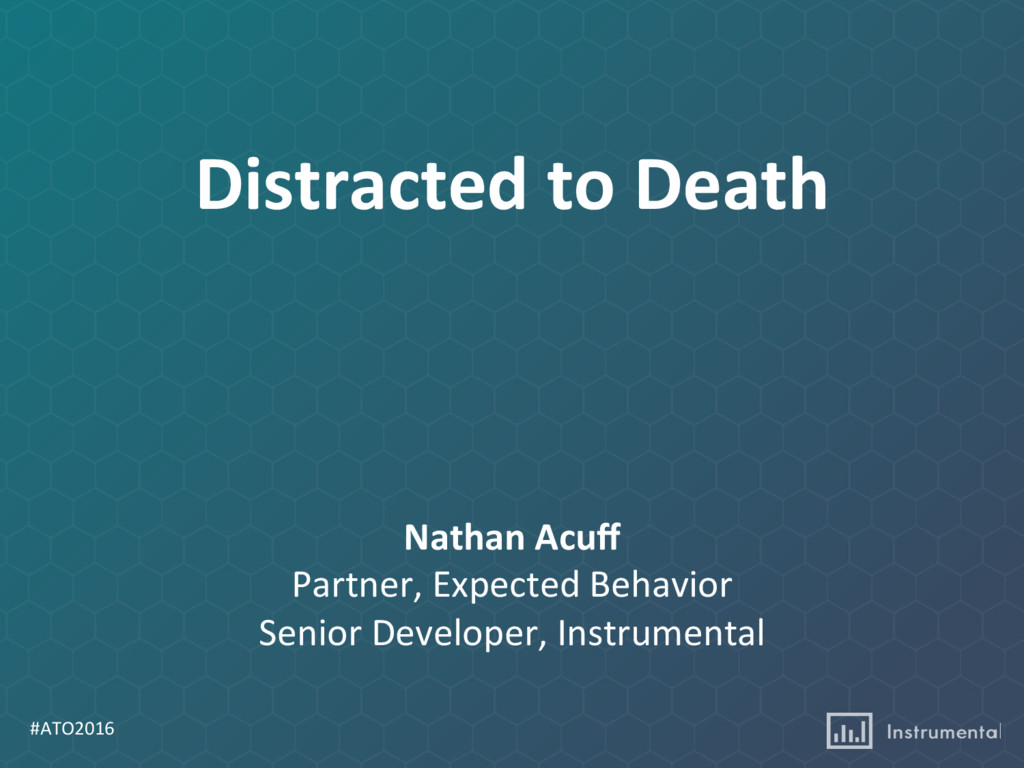 #ATO2016 Distracted to Death Nathan Acuff Partne...