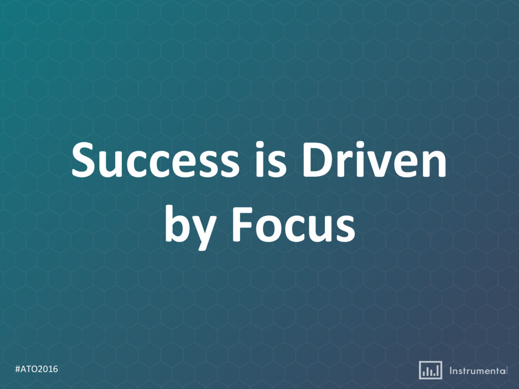 #ATO2016 Success is Driven by Focus