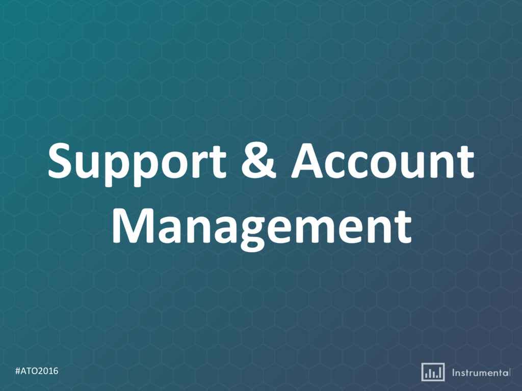 #ATO2016 Support & Account Management