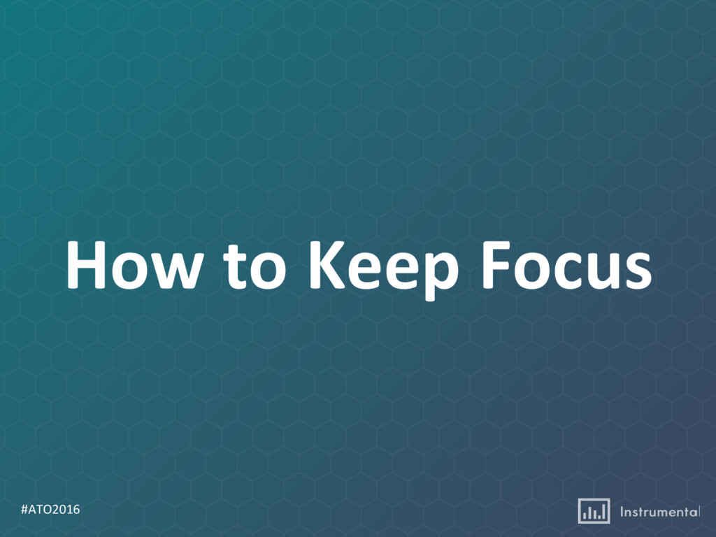 #ATO2016 How to Keep Focus