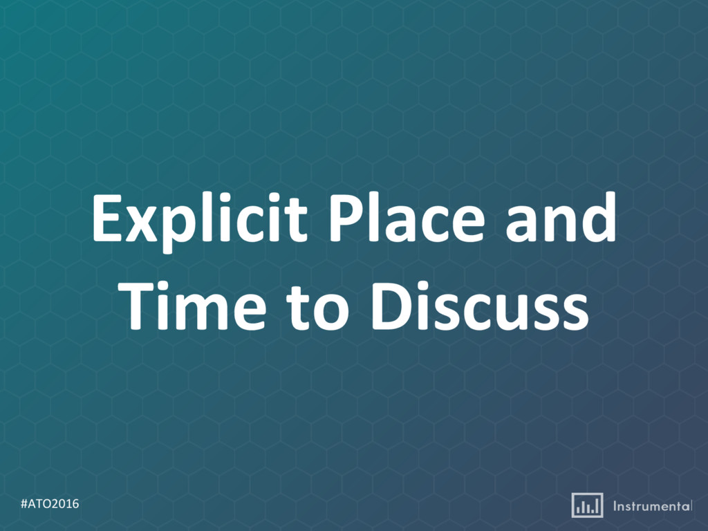 #ATO2016 Explicit Place and Time to Discuss