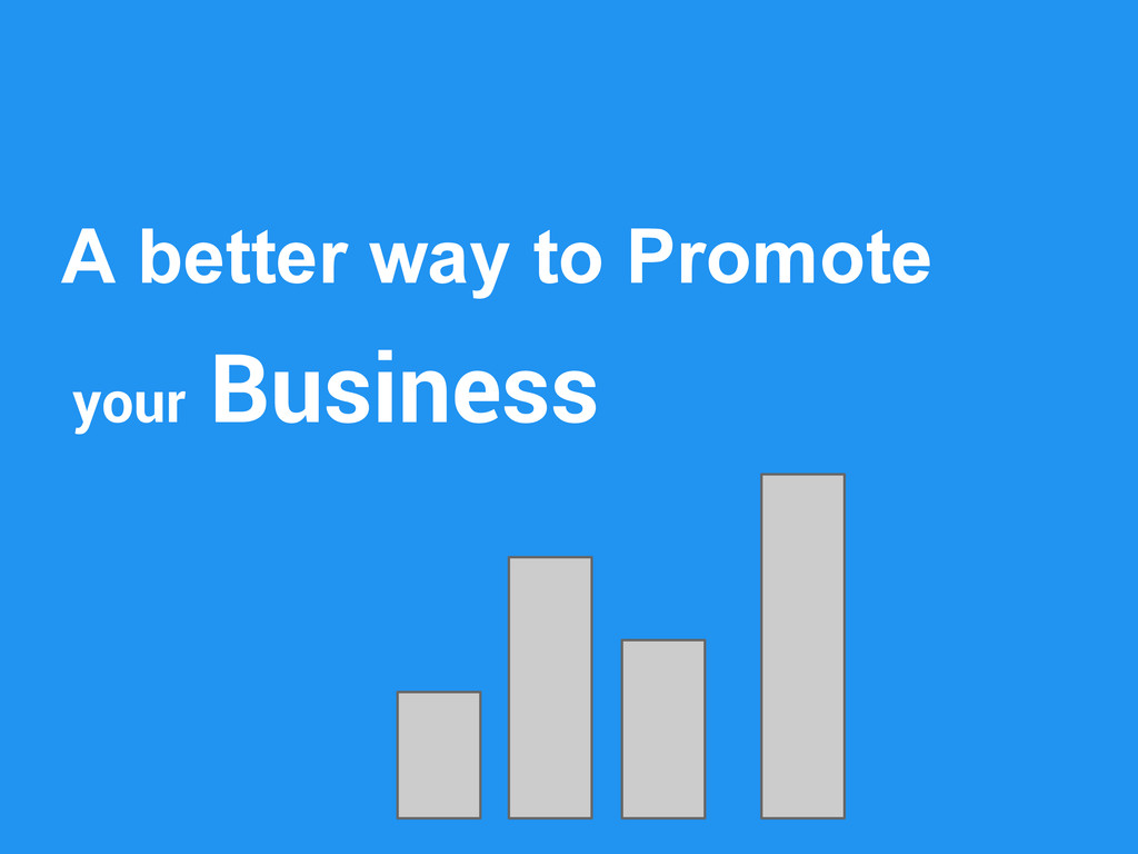 A better way to Promote your Business