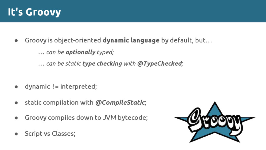 It's Groovy ● Groovy is object-oriented dynamic...