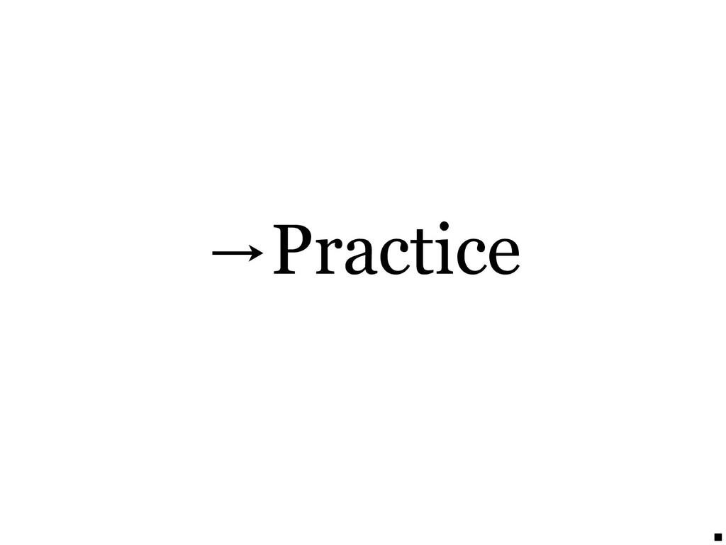 →Practice