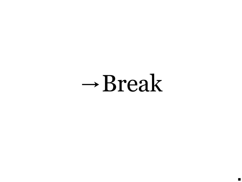 →Break