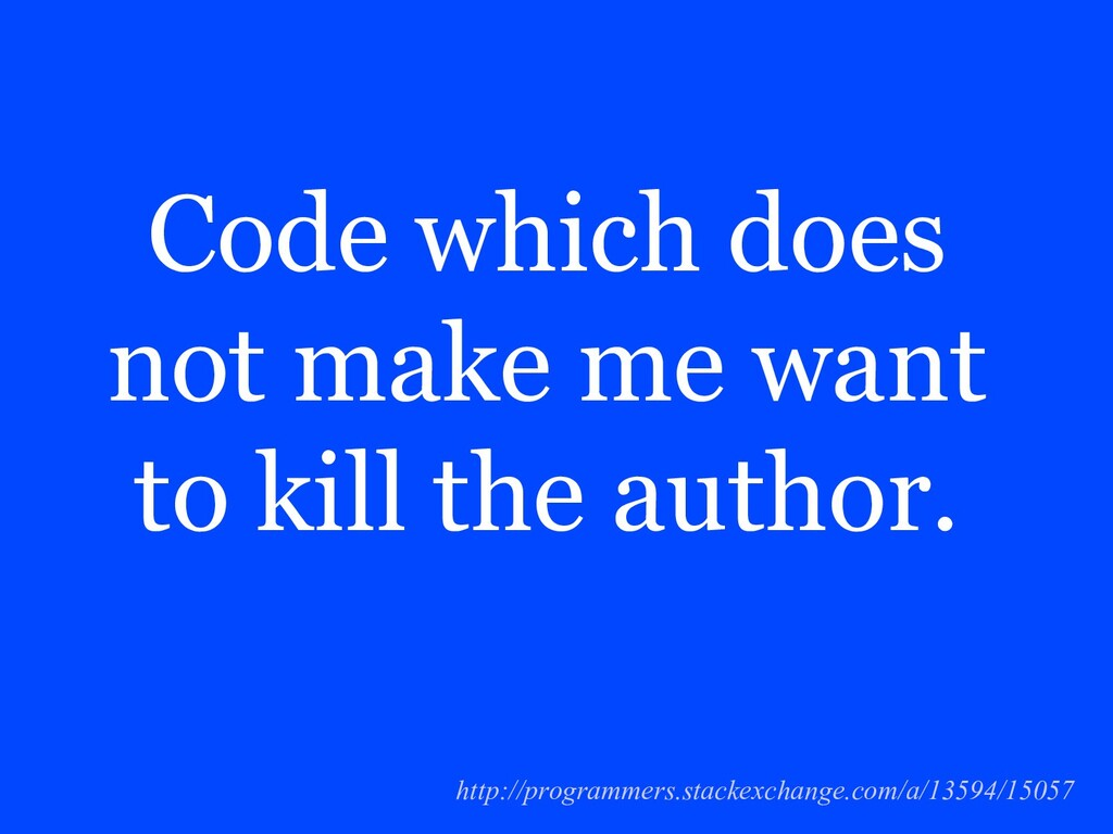 Code which does not make me want to kill the au...