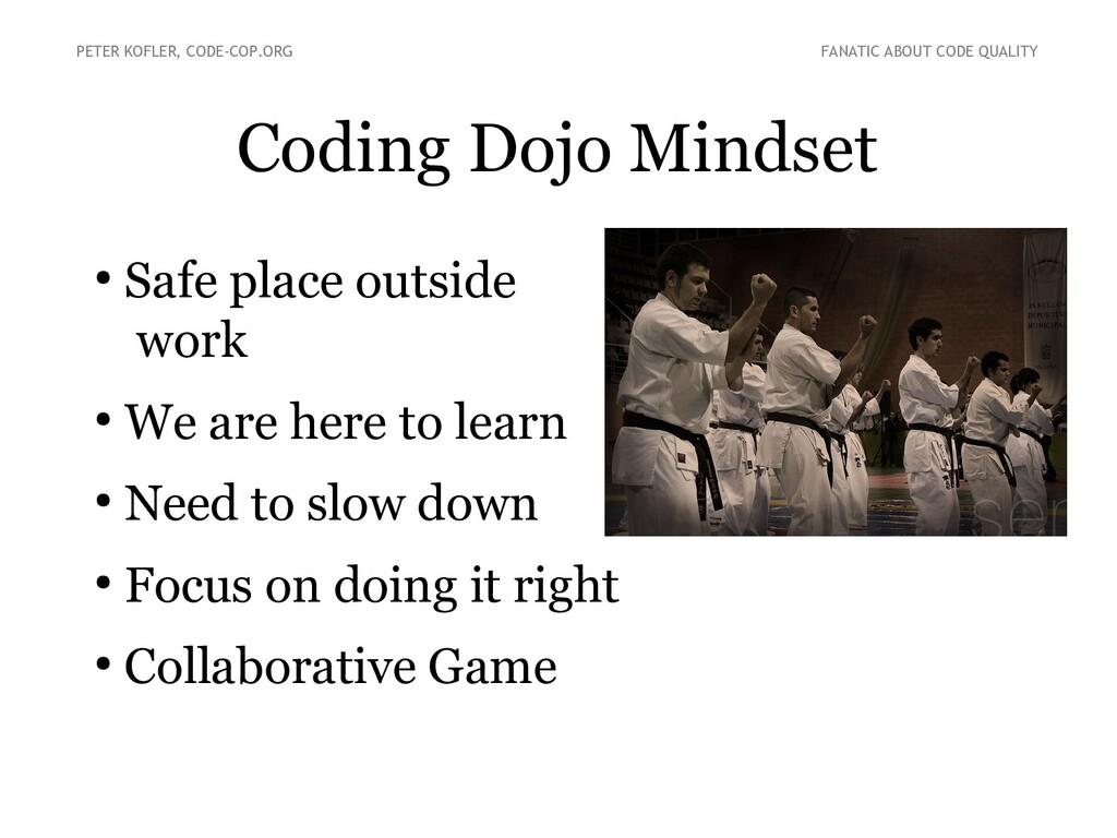 Coding Dojo Mindset ● Safe place outside work ●...