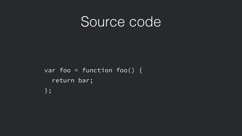 Source code var foo = function foo() { return b...