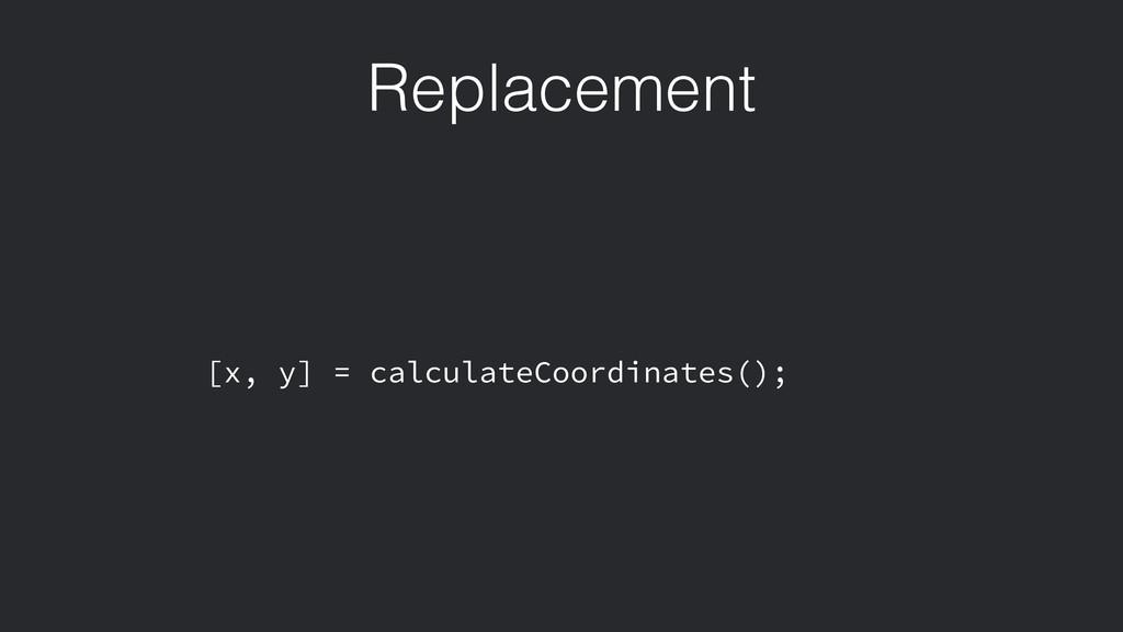 Replacement [x, y] = calculateCoordinates();