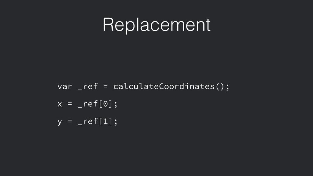 Replacement var _ref = calculateCoordinates(); ...