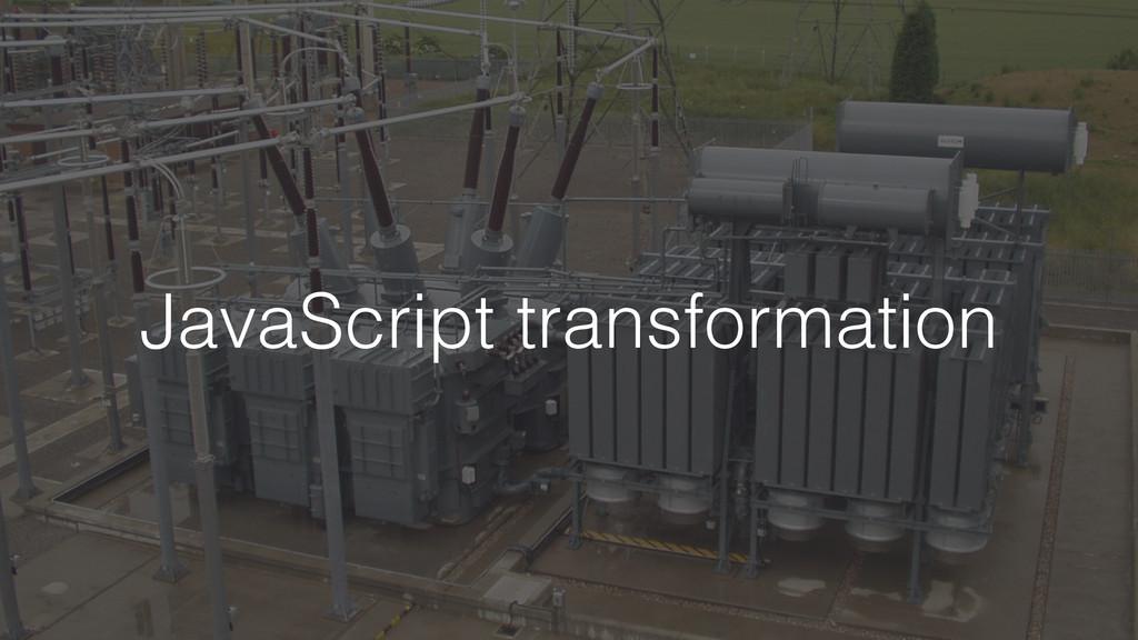 JavaScript transformation