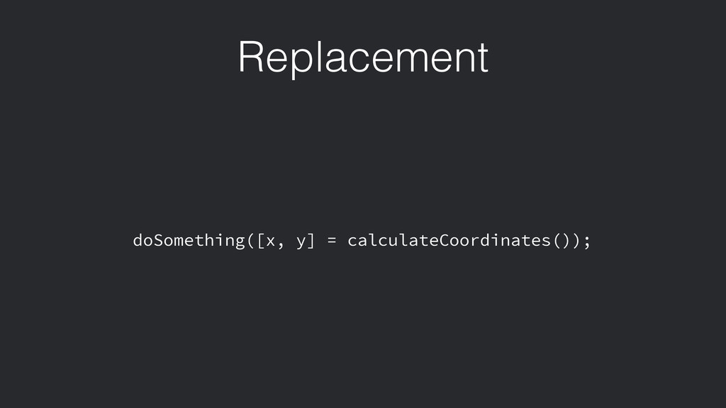 Replacement doSomething([x, y] = calculateCoord...