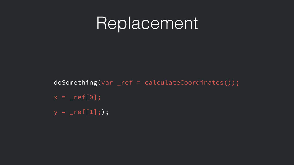 Replacement doSomething(var _ref = calculateCoo...