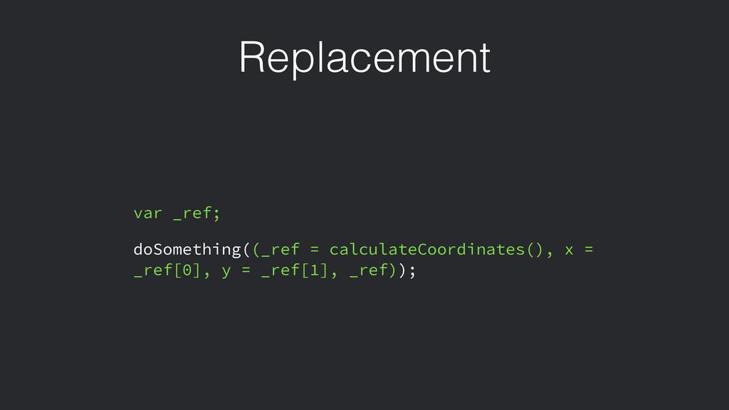 Replacement var _ref; doSomething((_ref = calcu...