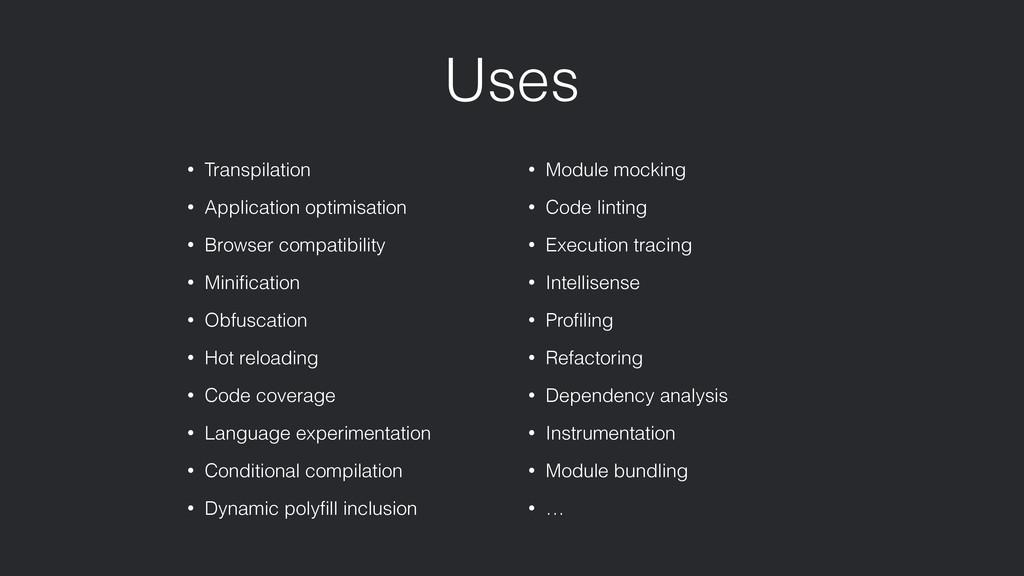 Uses • Transpilation • Application optimisation...