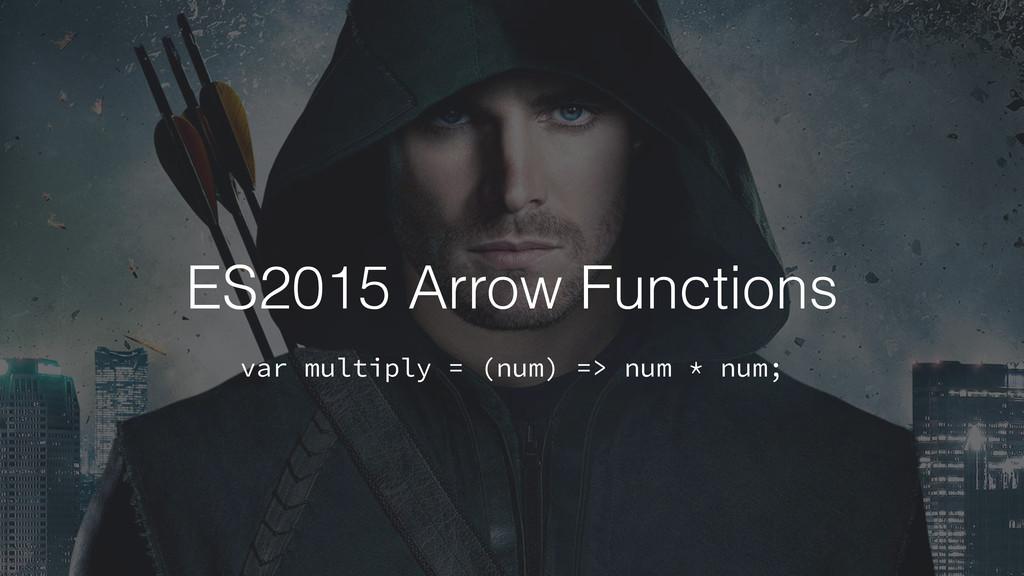 ES2015 Arrow Functions var multiply = (num) => ...
